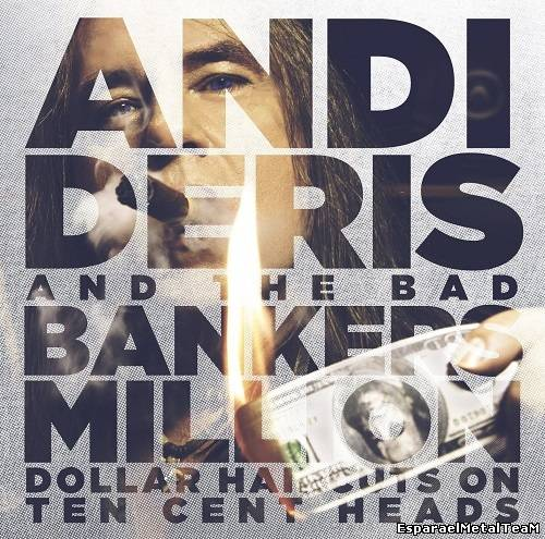 Andi Deris & Bad Bankers – Million Dollar Haircuts On Ten Cent Heads (2013)