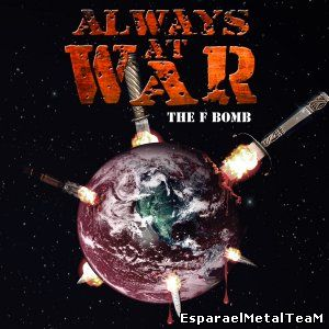 Always At War - The F Bomb (2014)