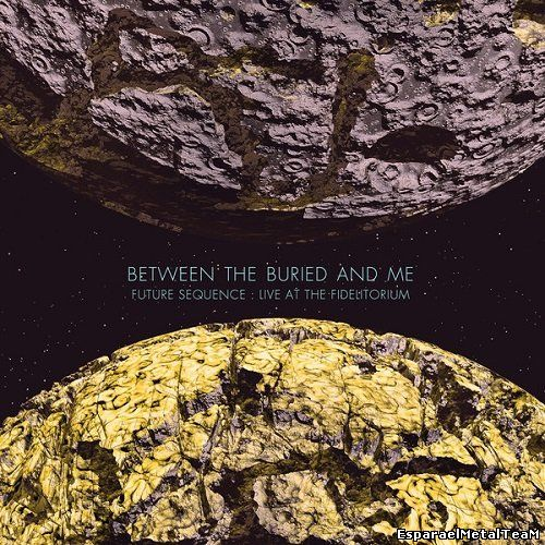 Between The Buried And Me - Future Sequence: Live at the Fidelitorium (2014)
