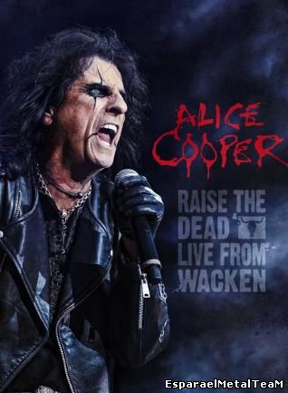 Alice Cooper - Raise The Dead: Live From Wacken