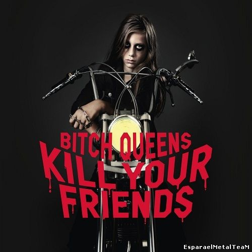 Bitch Queens – Kill Your Friends (2014)