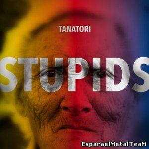 Tanatori - Stupids (2015)